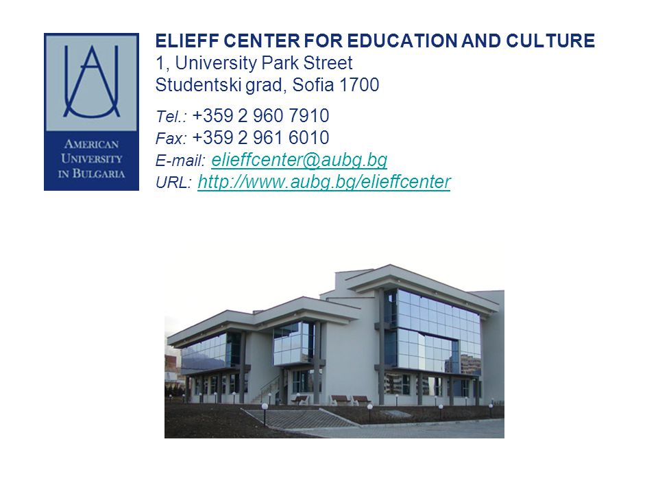 ELIEFF CENTER FOR EDUCATION AND CULTURE 1, University Park Street Studentski grad, Sofia 1700 Tel.: +359 2 960 7910 Fax: +359 2 961 6010 E-mail: elief