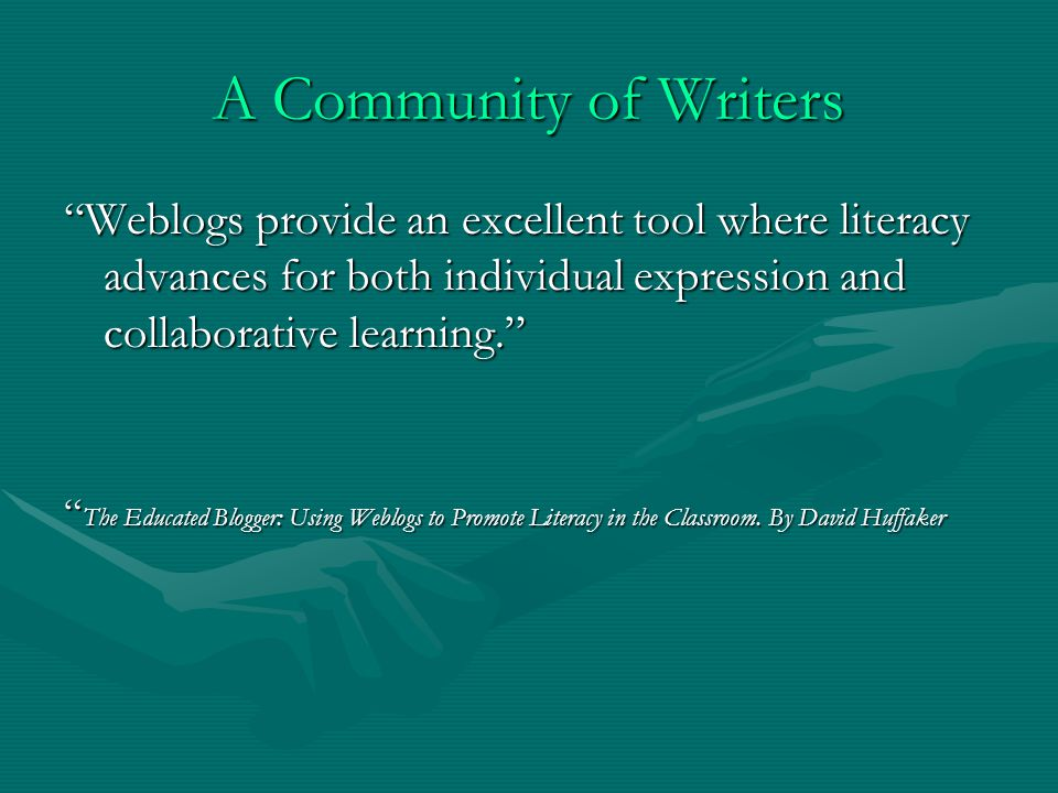 A Community of Writers Weblogs provide an excellent tool where literacy advances for both individual expression and collaborative learning.