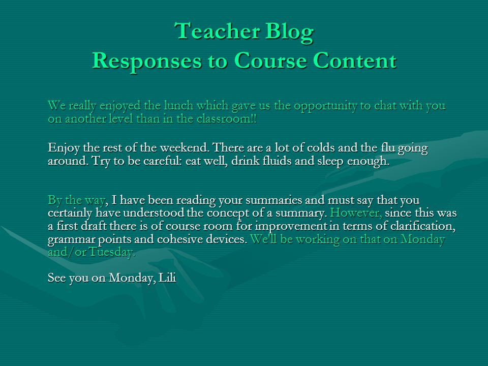 Teacher Blog Responses to Course Content We really enjoyed the lunch which gave us the opportunity to chat with you on another level than in the classroom!.