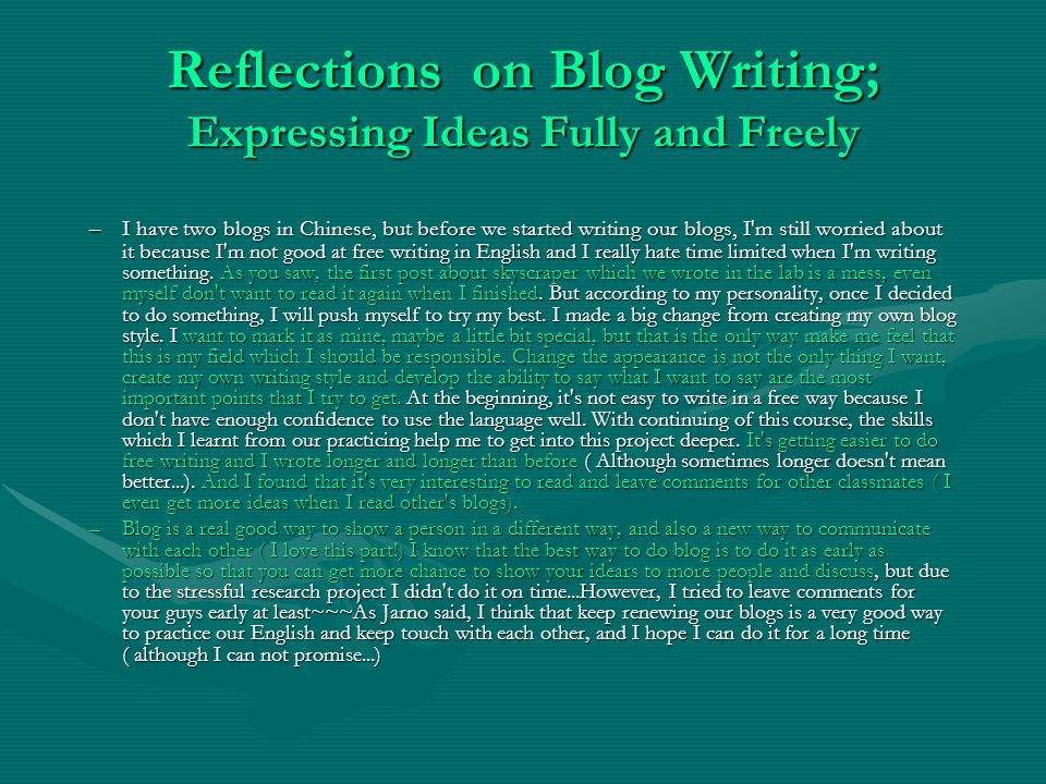 Reflections on Blog Writing; Expressing Ideas Fully and Freely –I have two blogs in Chinese, but before we started writing our blogs, I m still worried about it because I m not good at free writing in English and I really hate time limited when I m writing something.