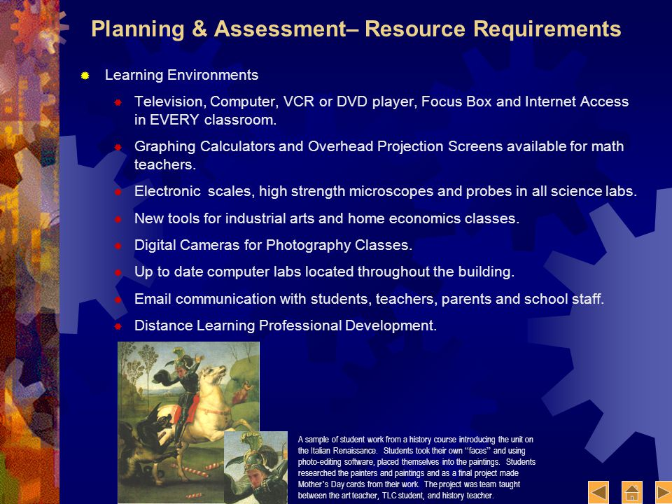 Planning & Assessment– Resource Requirements Learning Environments Television, Computer, VCR or DVD player, Focus Box and Internet Access in EVERY classroom.