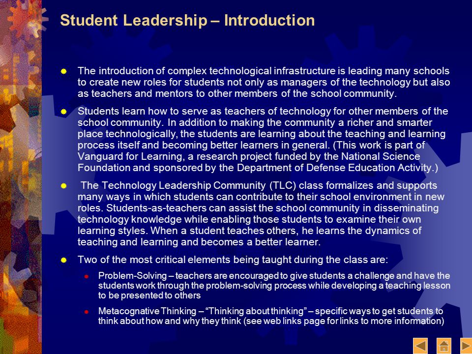 Student Leadership – Introduction The introduction of complex technological infrastructure is leading many schools to create new roles for students not only as managers of the technology but also as teachers and mentors to other members of the school community.