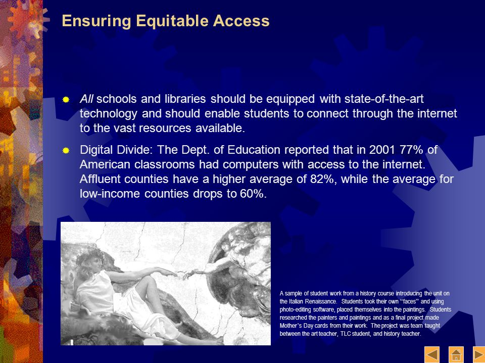 Ensuring Equitable Access All schools and libraries should be equipped with state-of-the-art technology and should enable students to connect through the internet to the vast resources available.