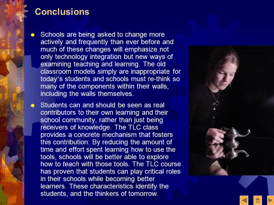 Conclusions Schools are being asked to change more actively and frequently than ever before and much of these changes will emphasize not only technology integration but new ways of examining teaching and learning.