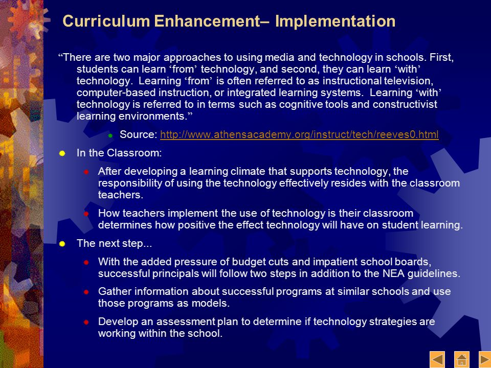Curriculum Enhancement– Implementation There are two major approaches to using media and technology in schools.