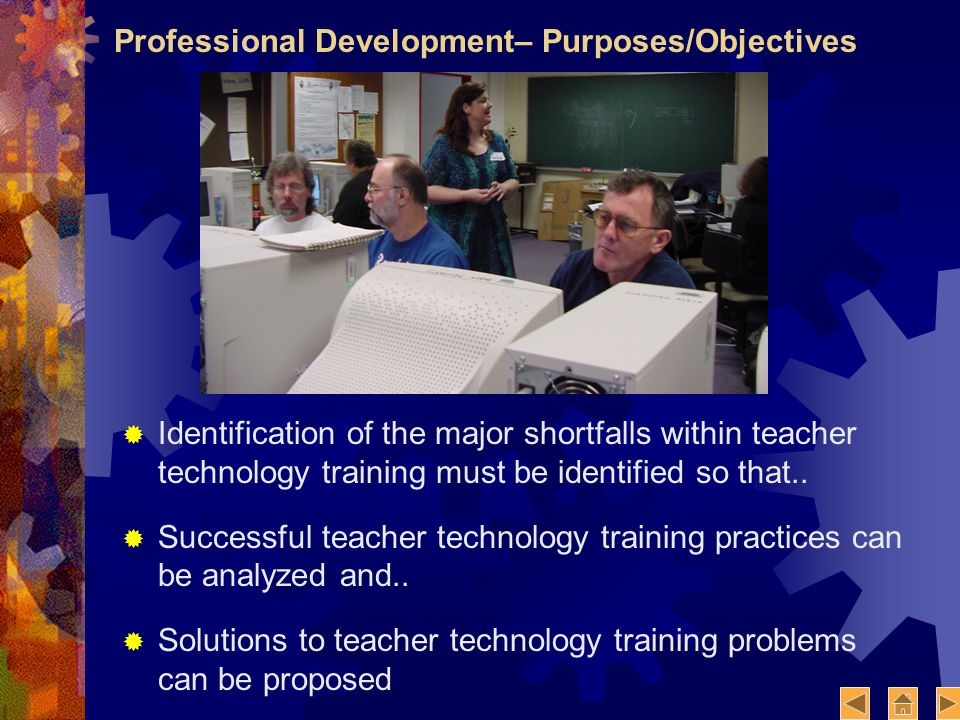 Professional Development– Purposes/Objectives Identification of the major shortfalls within teacher technology training must be identified so that..