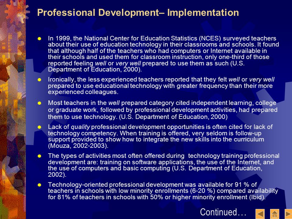 Professional Development– Implementation In 1999, the National Center for Education Statistics (NCES) surveyed teachers about their use of education technology in their classrooms and schools.
