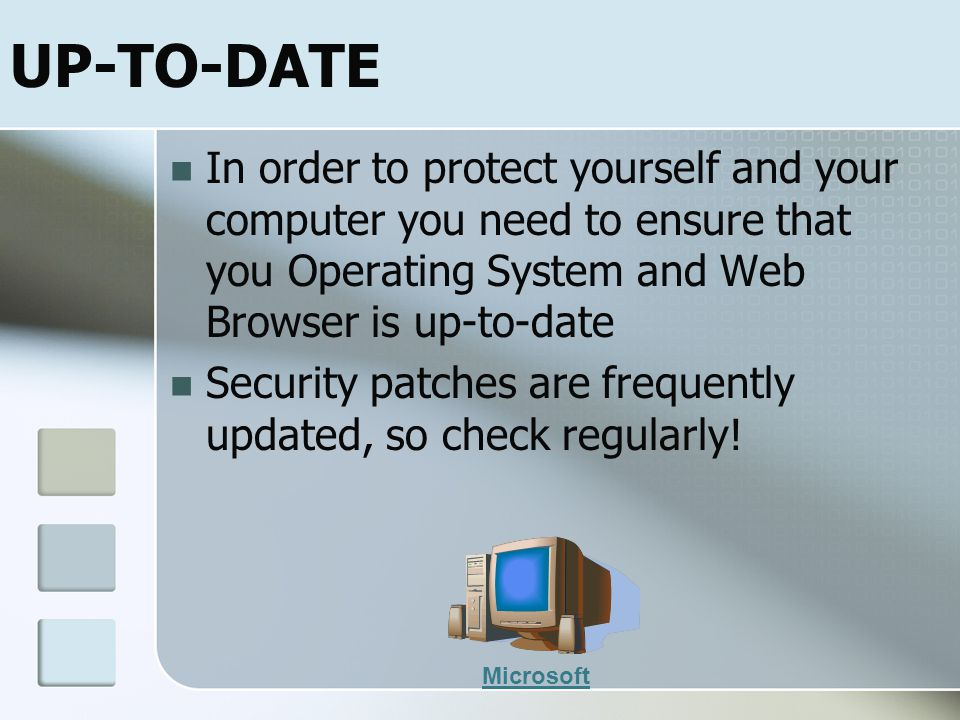 SECURITY SOFTWARE Ensure your home and work PCs are up-to-date on the following programs: Anti-Virus Software Firewalls Anti-Spyware and Malware Softw