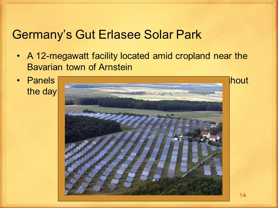 14 Germanys Gut Erlasee Solar Park A 12-megawatt facility located amid cropland near the Bavarian town of Arnstein Panels tilt and rotate to stay facing the sun throughout the day