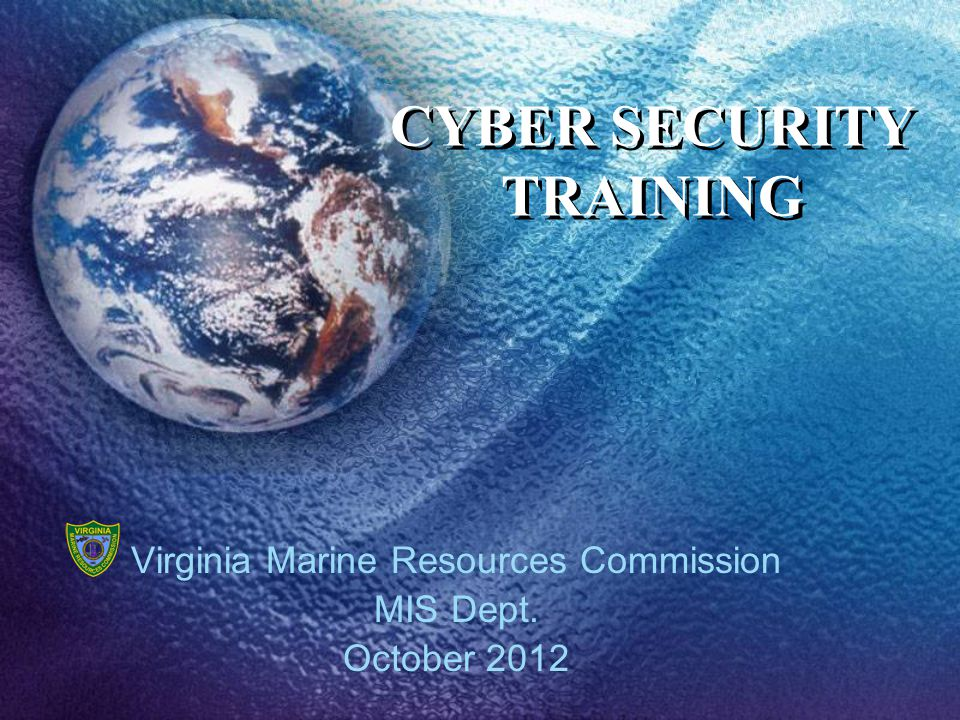 CYBER SECURITY TRAINING Virginia Marine Resources Commission MIS Dept. October 2012