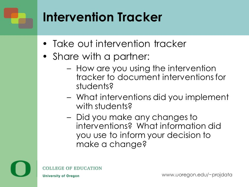 www.uoregon.edu/~projdata Take out intervention tracker Share with a partner: –How are you using the intervention tracker to document interventions fo