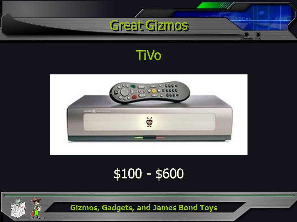 Gizmos, Gadgets, and James Bond Toys Great Gizmos TiVo $100 - $600