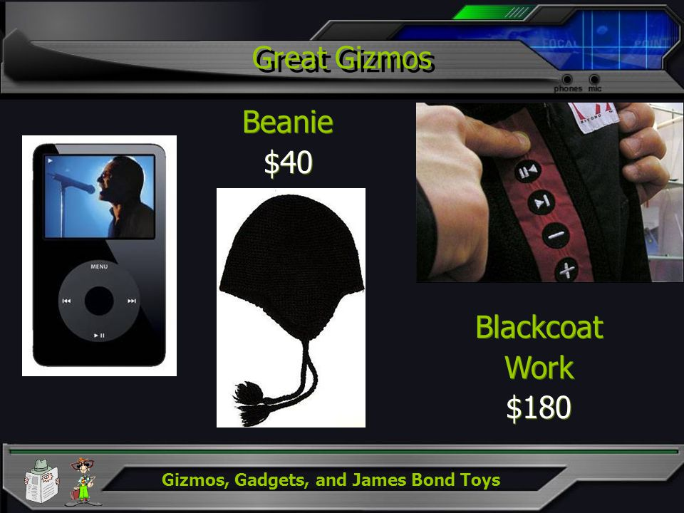 Gizmos, Gadgets, and James Bond Toys Great Gizmos Blackcoat Work $180 Blackcoat Work $180 Beanie $40 Beanie $40