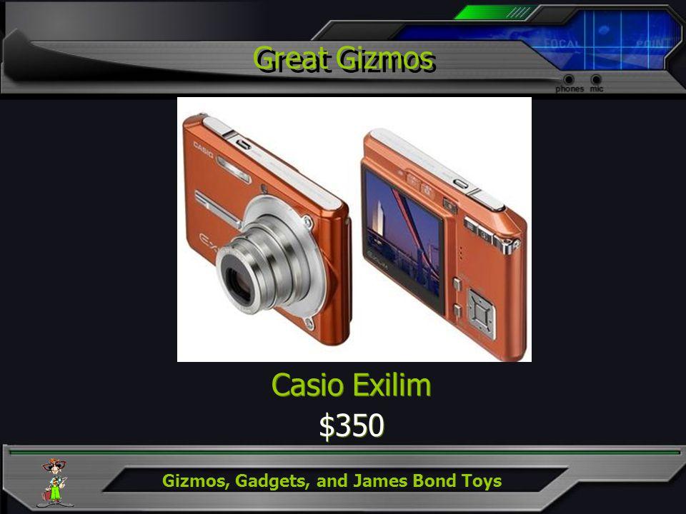 Gizmos, Gadgets, and James Bond Toys Casio Exilim $350 Casio Exilim $350 Great Gizmos