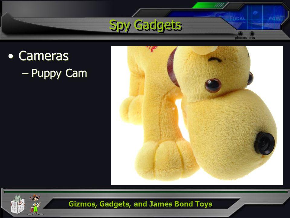 Gizmos, Gadgets, and James Bond Toys Spy Gadgets Cameras –Puppy Cam Cameras –Puppy Cam