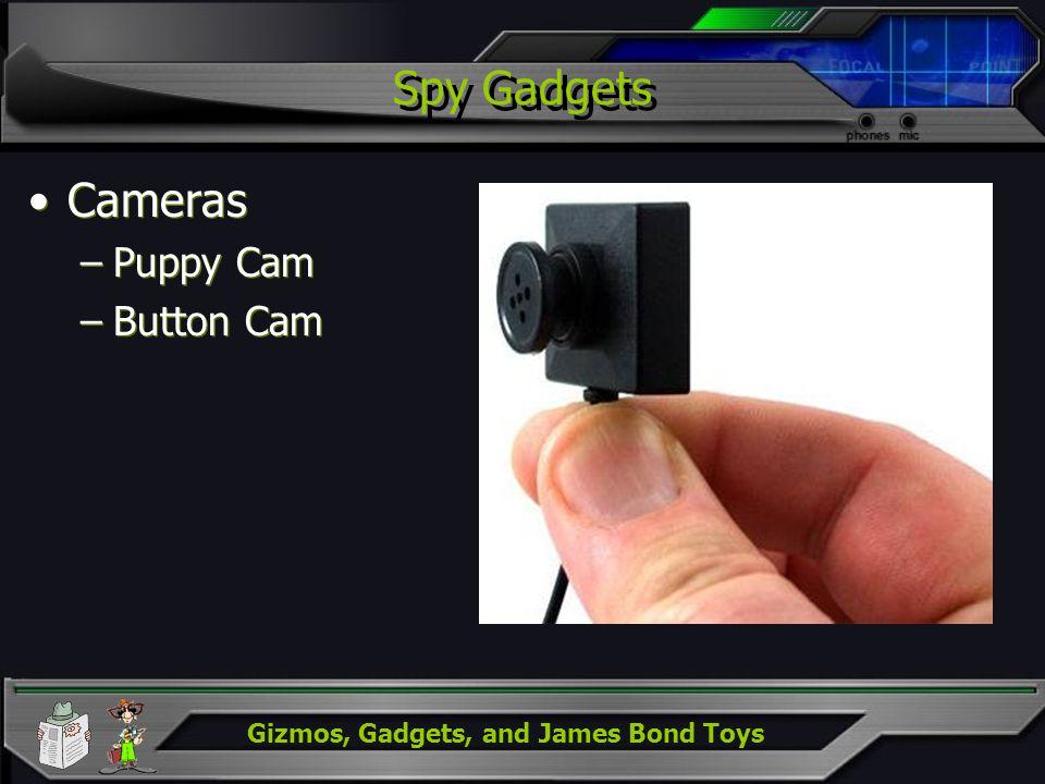 Gizmos, Gadgets, and James Bond Toys Spy Gadgets Cameras –Puppy Cam –Button Cam Cameras –Puppy Cam –Button Cam
