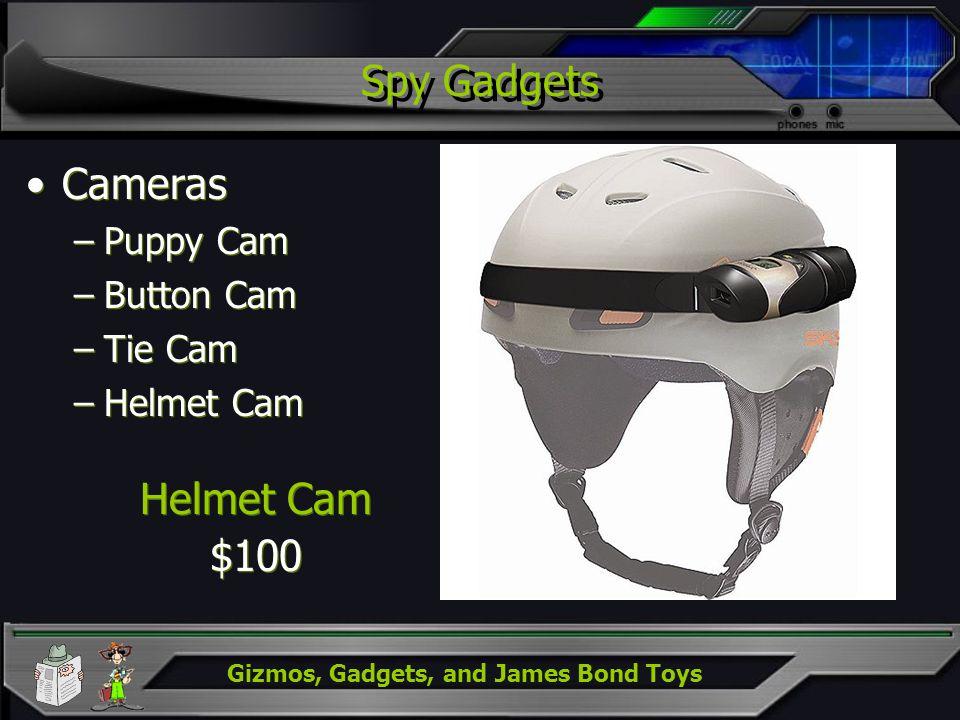 Gizmos, Gadgets, and James Bond Toys Spy Gadgets Cameras –Puppy Cam –Button Cam –Tie Cam –Helmet Cam Cameras –Puppy Cam –Button Cam –Tie Cam –Helmet C