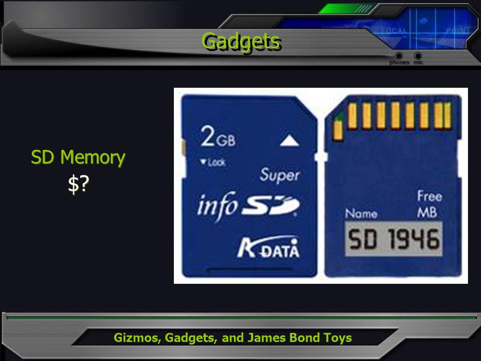 Gizmos, Gadgets, and James Bond Toys Gadgets SD Memory $? SD Memory $?