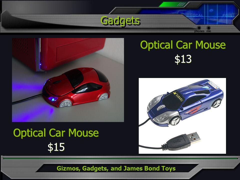Gizmos, Gadgets, and James Bond Toys Gadgets Optical Car Mouse $13 Optical Car Mouse $13 Optical Car Mouse $15 Optical Car Mouse $15