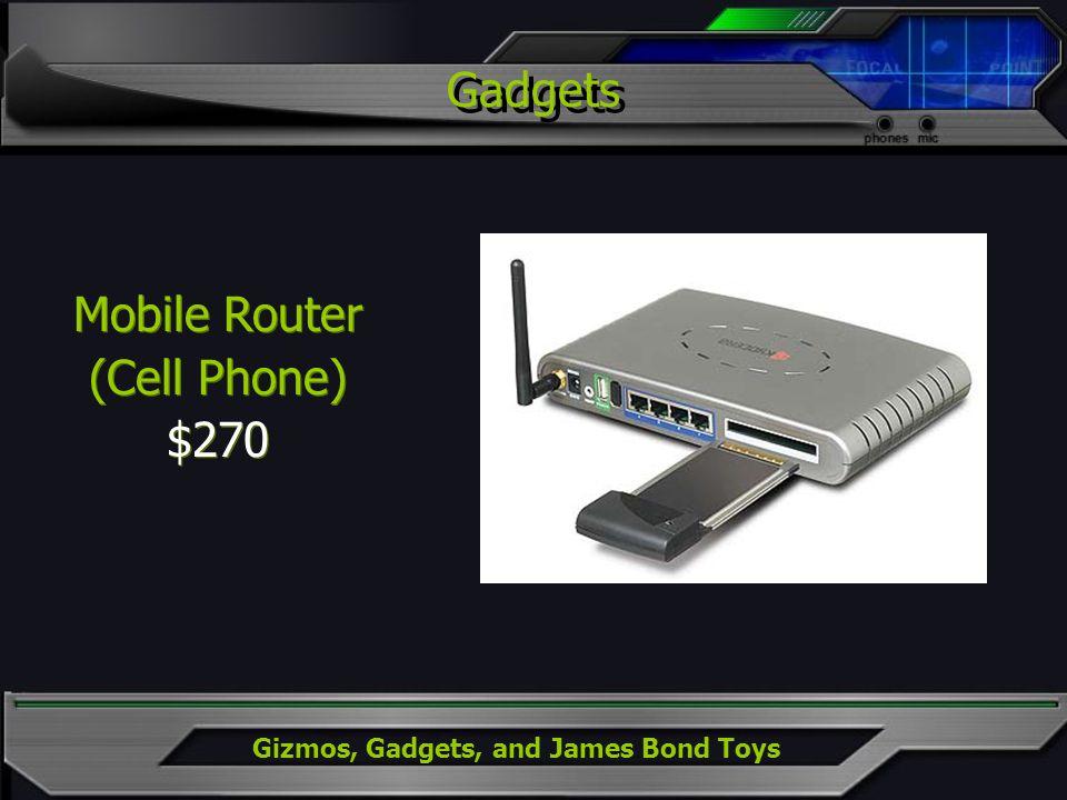 Gizmos, Gadgets, and James Bond Toys Gadgets Mobile Router (Cell Phone) $270 Mobile Router (Cell Phone) $270