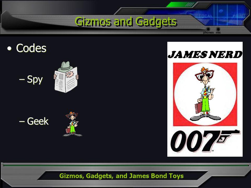 Gizmos, Gadgets, and James Bond Toys Gizmos and Gadgets Codes –Spy –Geek Codes –Spy –Geek JAMES NERD