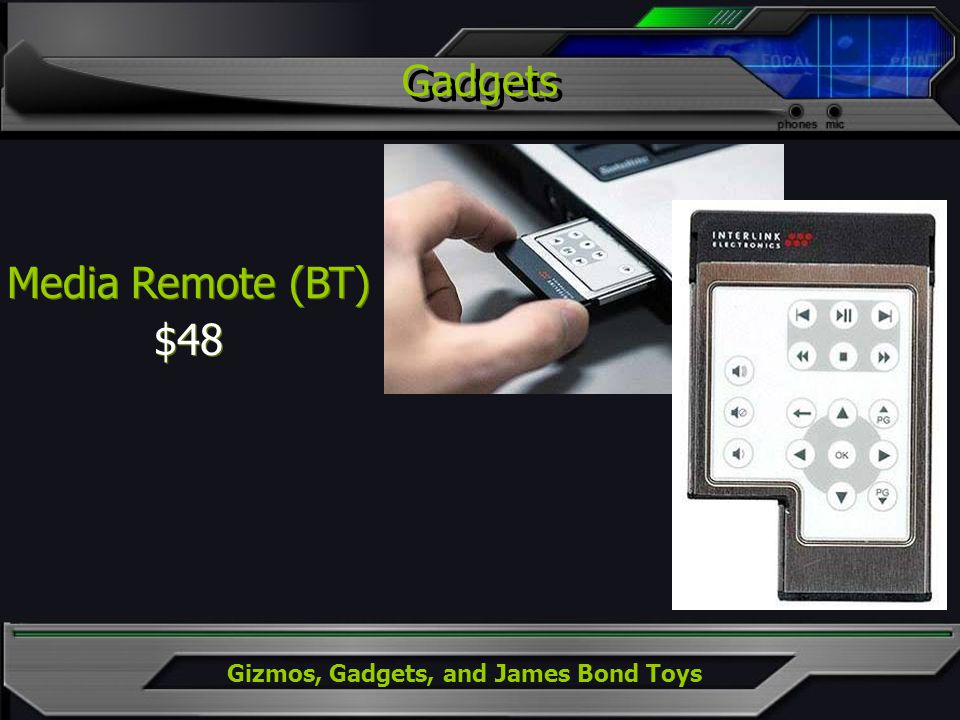Gizmos, Gadgets, and James Bond Toys Gadgets Media Remote (BT) $48 Media Remote (BT) $48