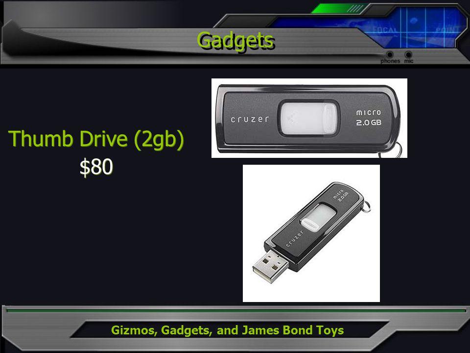 Gizmos, Gadgets, and James Bond Toys Gadgets Thumb Drive (2gb) $80 Thumb Drive (2gb) $80