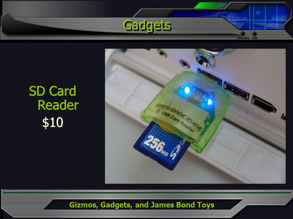 Gizmos, Gadgets, and James Bond Toys SD Card Reader $10 SD Card Reader $10 Gadgets