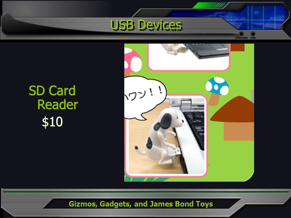 Gizmos, Gadgets, and James Bond Toys SD Card Reader $10 SD Card Reader $10 USB Devices