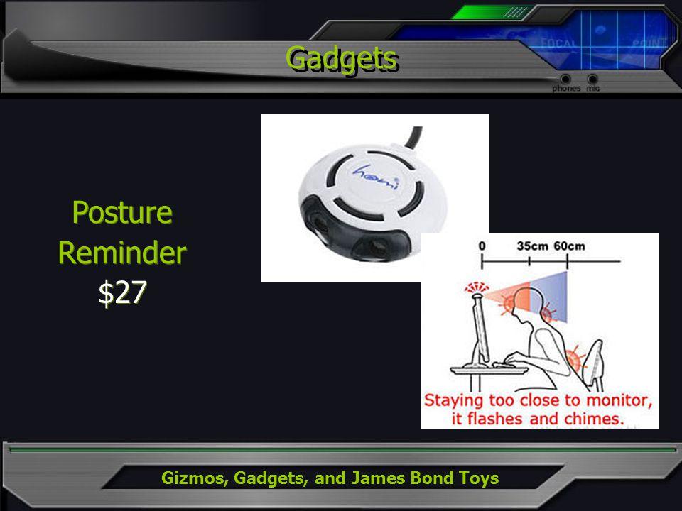 Gizmos, Gadgets, and James Bond Toys Posture Reminder $27 Posture Reminder $27 Gadgets