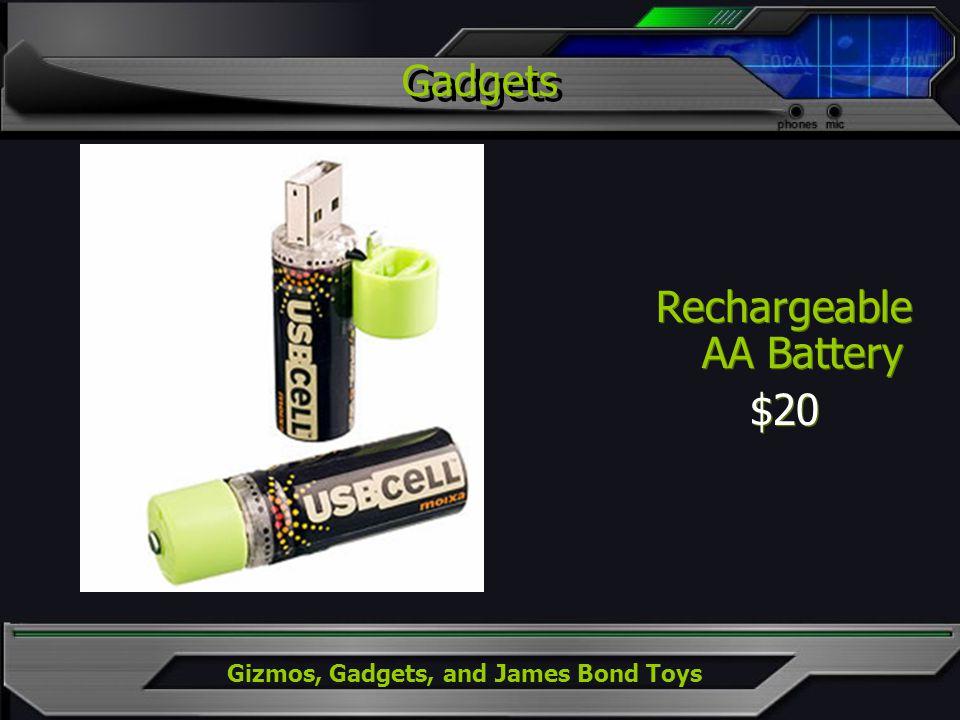 Gizmos, Gadgets, and James Bond Toys Rechargeable AA Battery $20 Rechargeable AA Battery $20 Gadgets