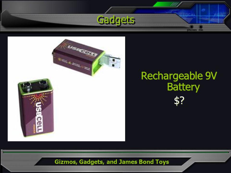 Gizmos, Gadgets, and James Bond Toys Rechargeable 9V Battery $? Rechargeable 9V Battery $? Gadgets