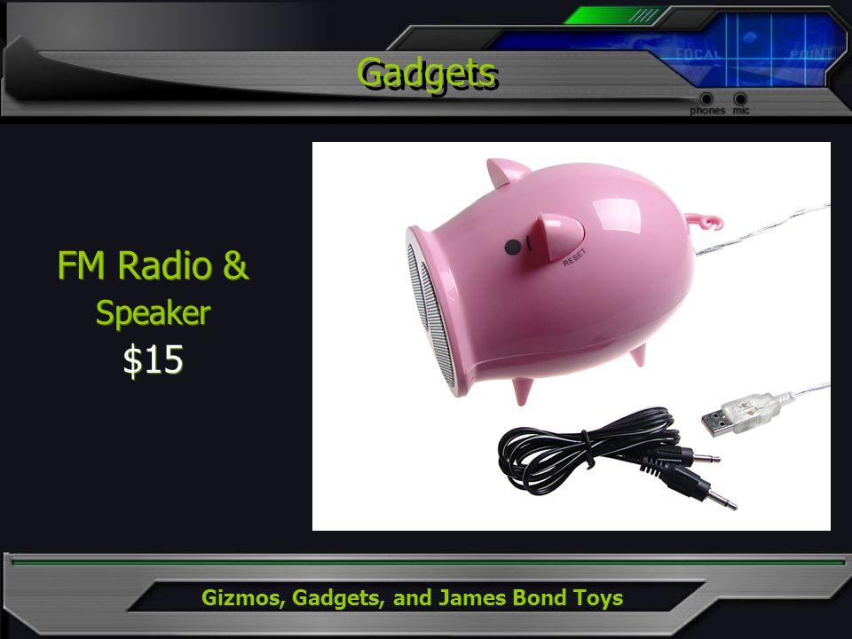 Gizmos, Gadgets, and James Bond Toys FM Radio & Speaker $15 FM Radio & Speaker $15 Gadgets