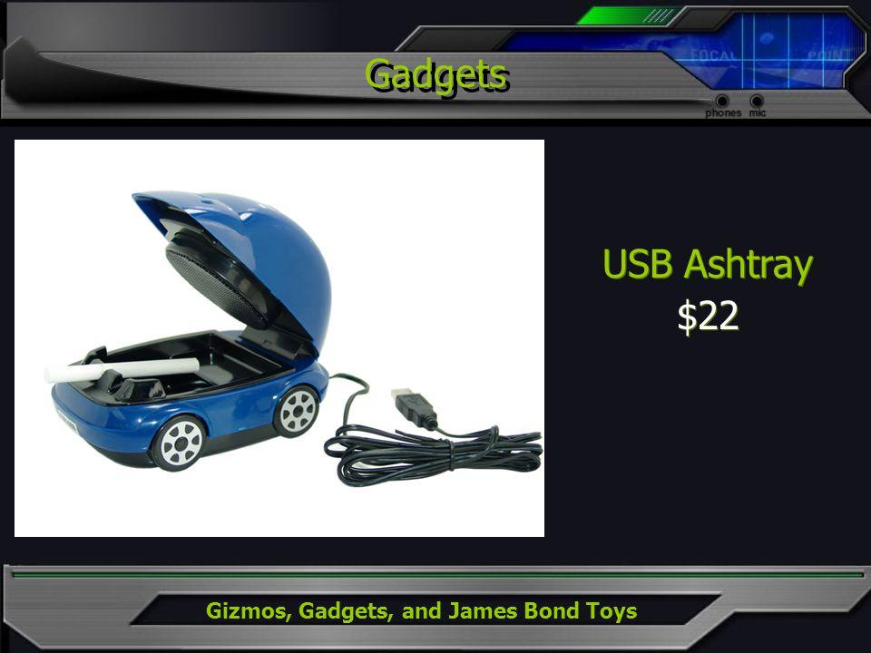 Gizmos, Gadgets, and James Bond Toys USB Ashtray $22 USB Ashtray $22 Gadgets