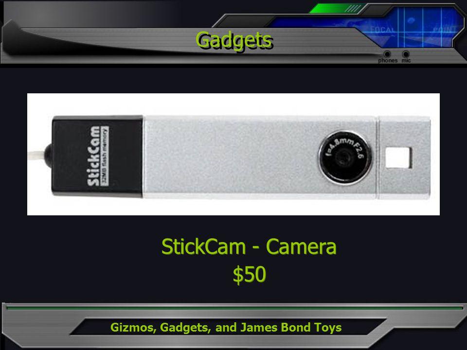 Gizmos, Gadgets, and James Bond Toys StickCam - Camera $50 StickCam - Camera $50 Gadgets
