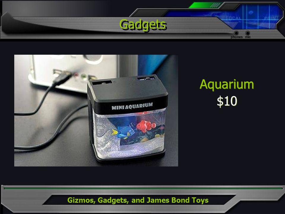 Gizmos, Gadgets, and James Bond Toys Aquarium $10 Aquarium $10 Gadgets