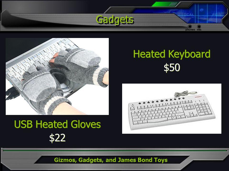Gizmos, Gadgets, and James Bond Toys USB Heated Gloves $22 USB Heated Gloves $22 Heated Keyboard $50 Heated Keyboard $50 Gadgets