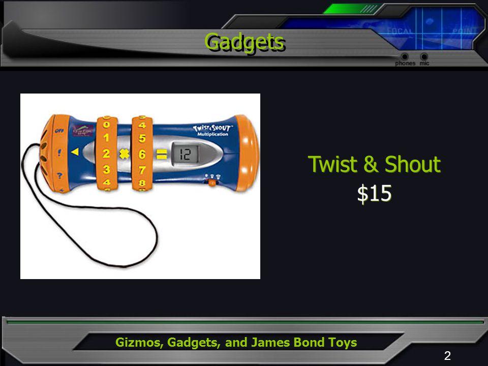 Gizmos, Gadgets, and James Bond Toys Gadgets 2 Twist & Shout $15 Twist & Shout $15