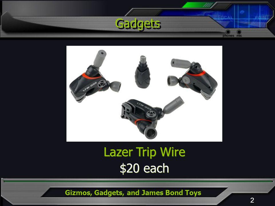Gizmos, Gadgets, and James Bond Toys 2 Lazer Trip Wire $20 each Lazer Trip Wire $20 each Gadgets