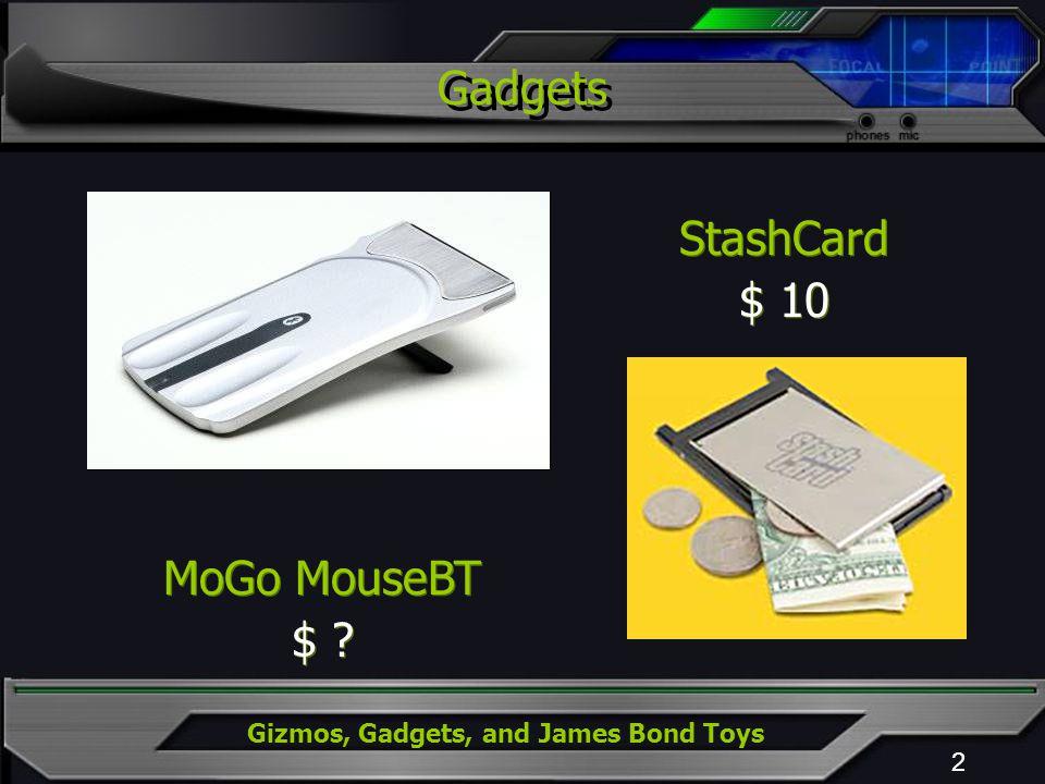 Gizmos, Gadgets, and James Bond Toys 2 MoGo MouseBT $ ? MoGo MouseBT $ ? StashCard $ 10 StashCard $ 10 Gadgets