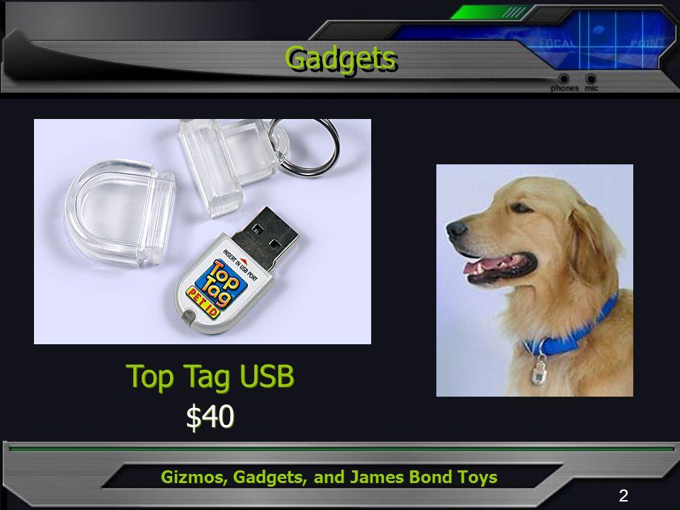 Gizmos, Gadgets, and James Bond Toys Gadgets 2 Top Tag USB $40 Top Tag USB $40