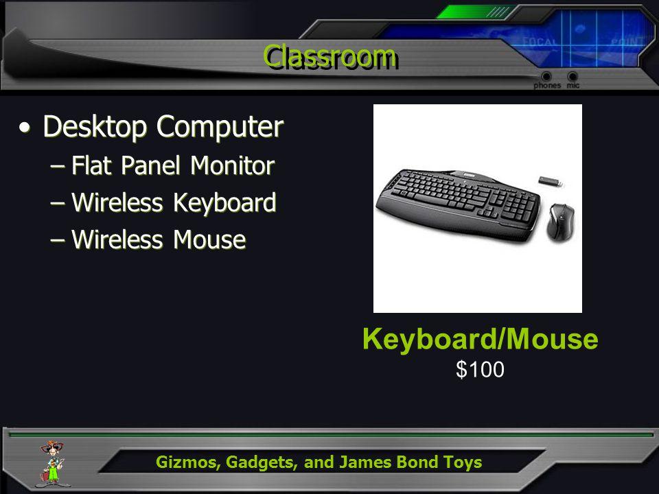 Gizmos, Gadgets, and James Bond Toys Classroom Desktop Computer –Flat Panel Monitor –Wireless Keyboard –Wireless Mouse Desktop Computer –Flat Panel Mo