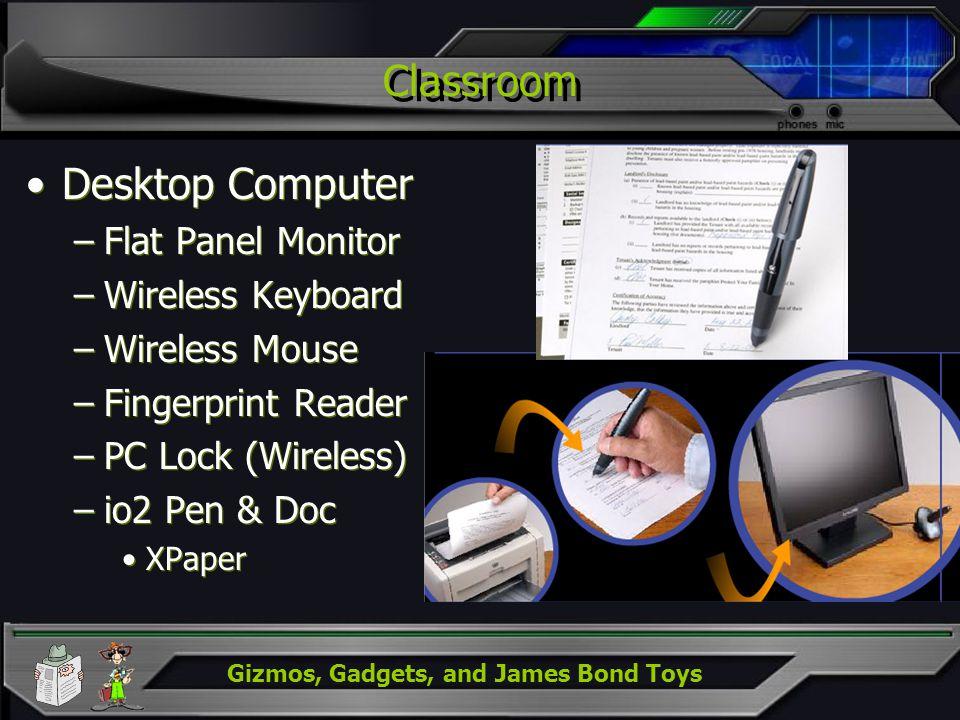Gizmos, Gadgets, and James Bond Toys Classroom Desktop Computer –Flat Panel Monitor –Wireless Keyboard –Wireless Mouse –Fingerprint Reader –PC Lock (W