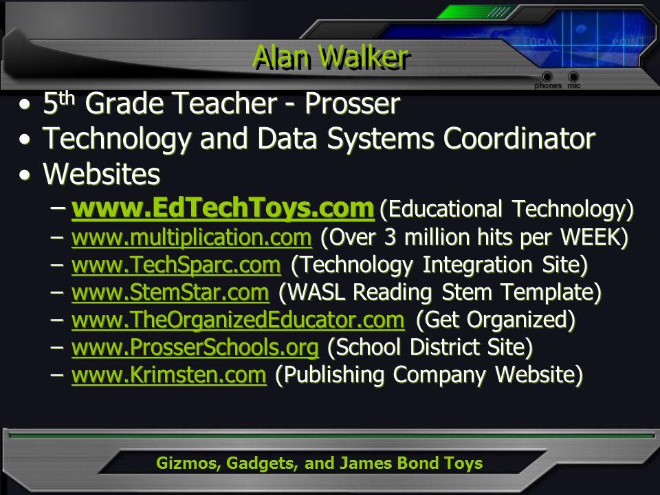 Gizmos, Gadgets, and James Bond Toys 5 th Grade Teacher - Prosser Technology and Data Systems Coordinator Websites –www.EdTechToys.com (Educational Te