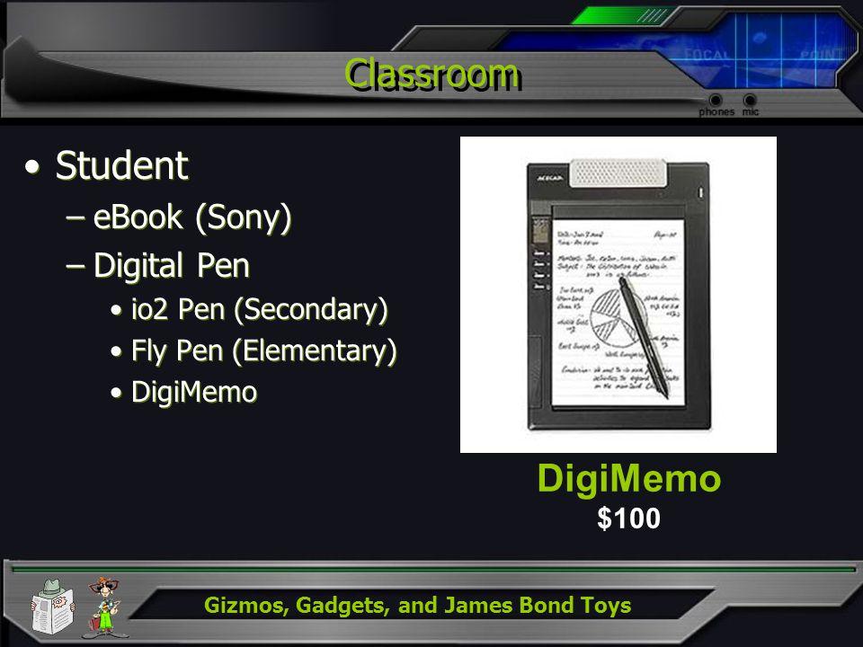 Gizmos, Gadgets, and James Bond Toys Classroom Student –eBook (Sony) –Digital Pen io2 Pen (Secondary) Fly Pen (Elementary) DigiMemo Student –eBook (So