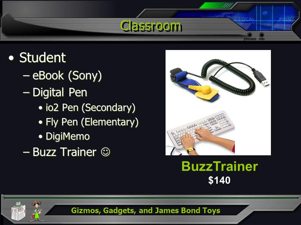 Gizmos, Gadgets, and James Bond Toys Classroom Student –eBook (Sony) –Digital Pen io2 Pen (Secondary) Fly Pen (Elementary) DigiMemo –Buzz Trainer Stud