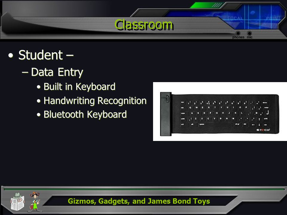Gizmos, Gadgets, and James Bond Toys Classroom Student – –Data Entry Built in Keyboard Handwriting Recognition Bluetooth Keyboard Student – –Data Entr