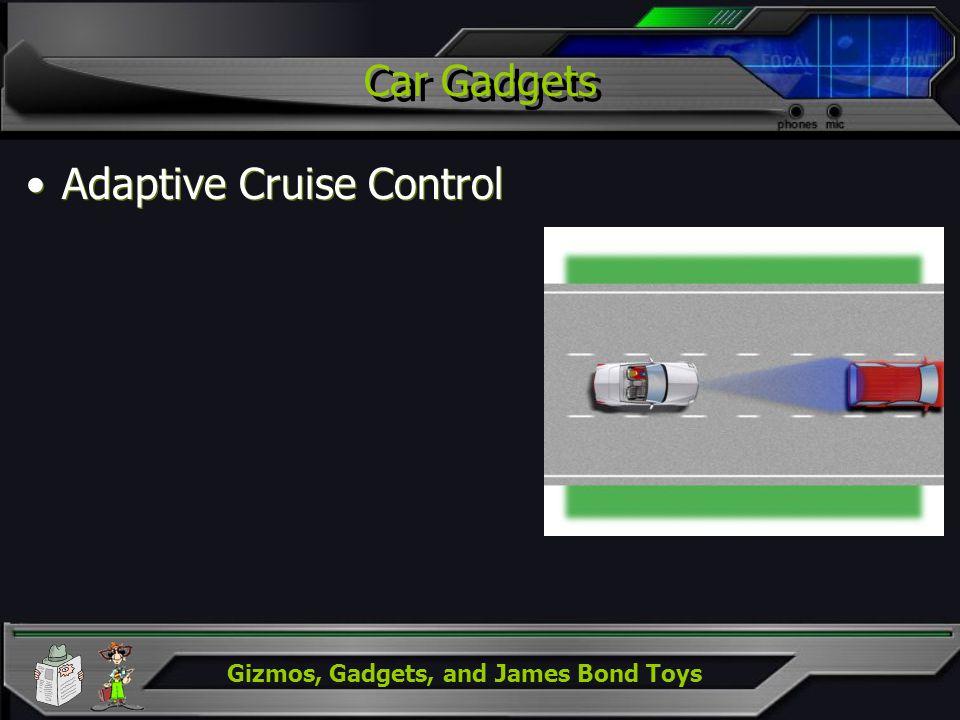 Gizmos, Gadgets, and James Bond Toys Car Gadgets Adaptive Cruise Control