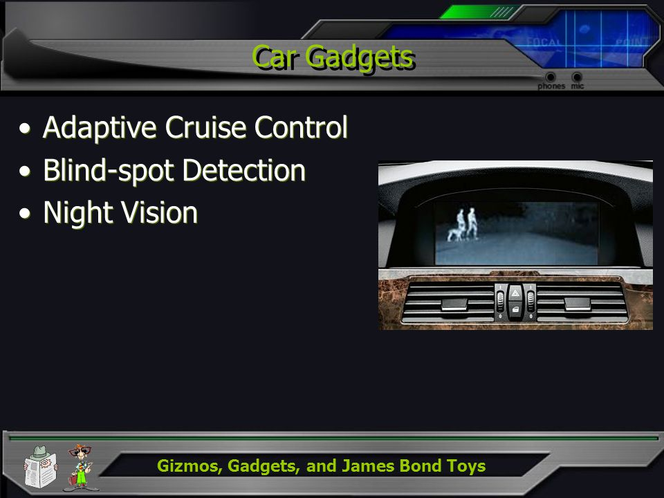 Gizmos, Gadgets, and James Bond Toys Car Gadgets Adaptive Cruise Control Blind-spot Detection Night Vision Adaptive Cruise Control Blind-spot Detectio