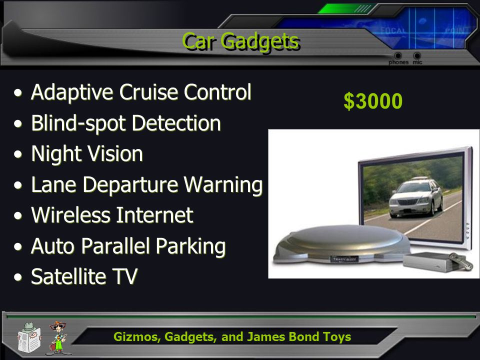Gizmos, Gadgets, and James Bond Toys Car Gadgets Adaptive Cruise Control Blind-spot Detection Night Vision Lane Departure Warning Wireless Internet Au